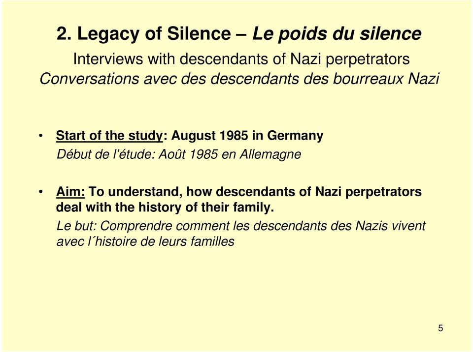 Août 1985 en Allemagne Aim: To understand, how descendants of Nazi perpetrators deal with the history of