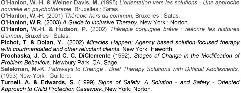 & Dolan, Y. (2002) Miracles Happen: Agency based solution-focused therapy with courtmandated and other reluctant clients. New York: Haworth. Prochaska, J. O. and C. C. DiClemente (1992).