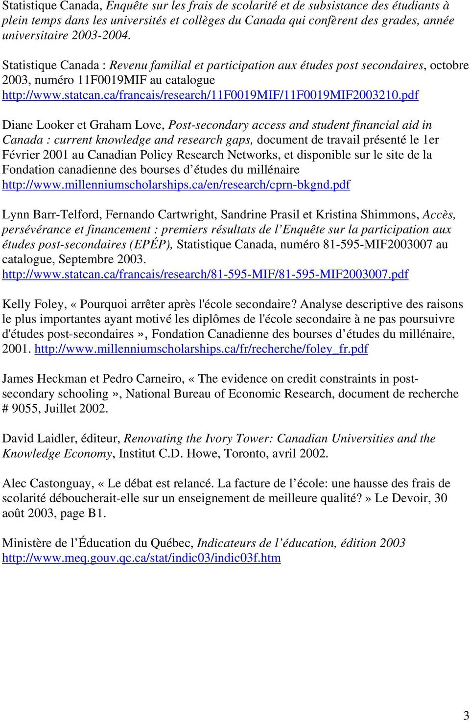 pdf Diane Looker et Graham Love, Post-secondary access and student financial aid in Canada : current knowledge and research gaps, document de travail présenté le 1er Février 2001 au Canadian Policy