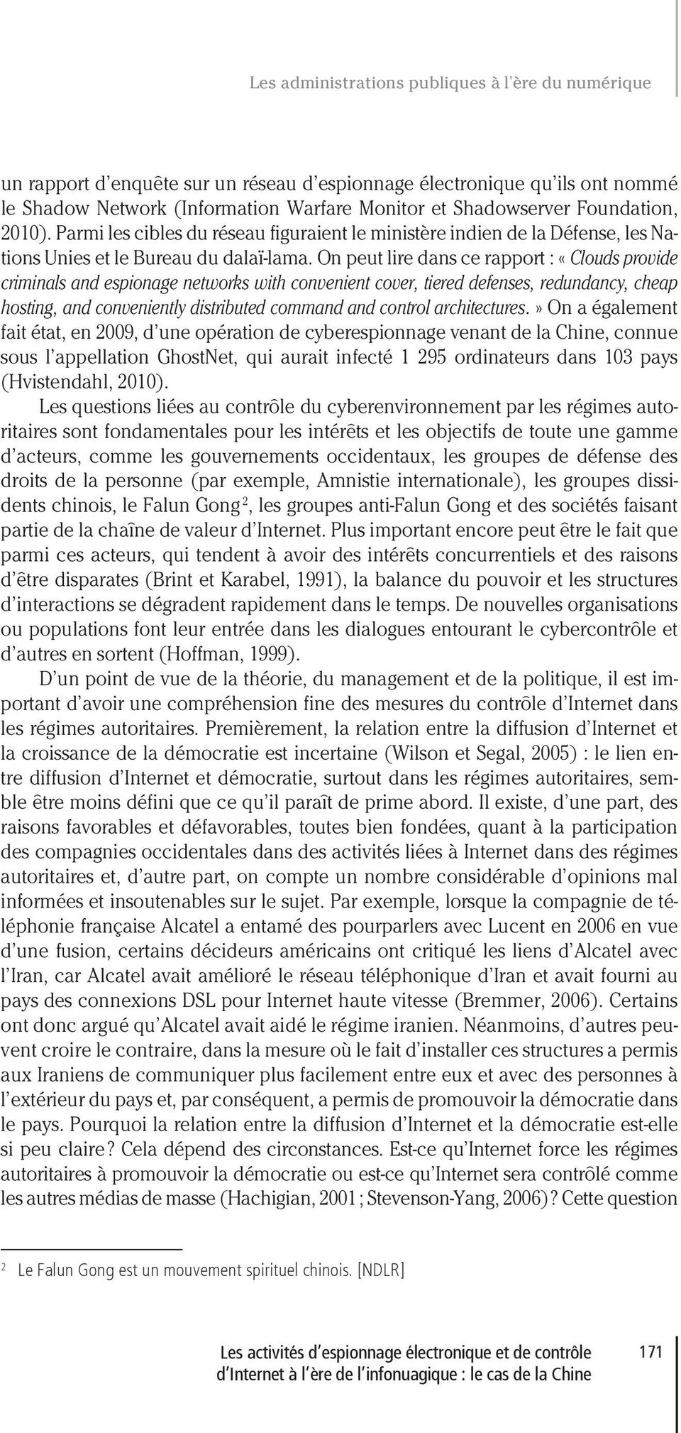 On peut lire dans ce rapport : «Clouds provide criminals and espionage networks with convenient cover, tiered defenses, redundancy, cheap hosting, and conveniently distributed command and control