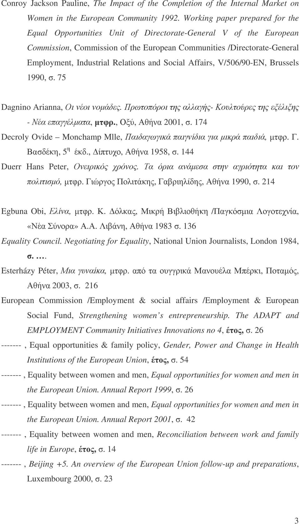 "Relations and Social Affairs, V/506/90-EN, Brussels 1990,!. 75 Dagnino Arianna,!. - - -.,., '1, 2001,!. 174 Decroly Ovide Monchamp Mlle,,. 3.!, 5., ""$*, 1958,!. 144 Duerr Hans Peter,!. &,."