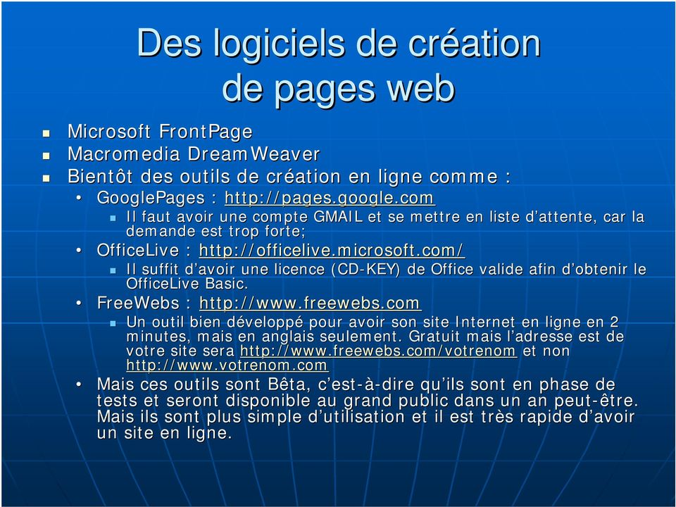 com/ Il suffit d avoir d une licence (CD-KEY) de Office valide afin d obtenir d le OfficeLive Basic. FreeWebs : http://www.freewebs.