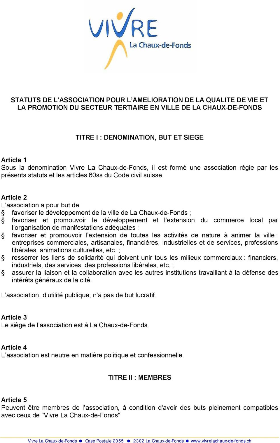 Article 2 L association a pour but de favoriser le développement de la ville de La Chaux-de-Fonds ; favoriser et promouvoir le développement et l extension du commerce local par l organisation de
