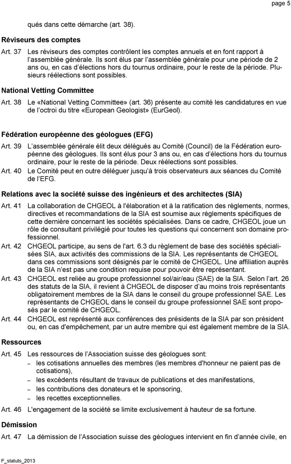 National Vetting Committee Art. 38 Le «National Vetting Committee» (art. 36) présente au comité les candidatures en vue de l octroi du titre «European Geologist» (EurGeol).