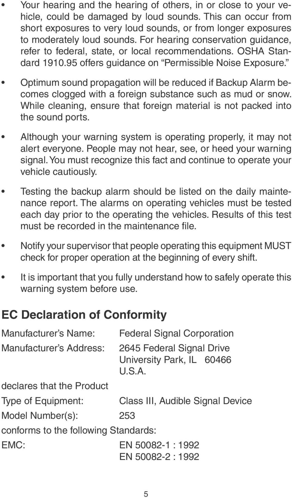 OSHA Standard 1910.95 offers guidance on Permissible Noise Exposure. Optimum sound propagation will be reduced if Backup Alarm becomes clogged with a foreign substance such as mud or snow.