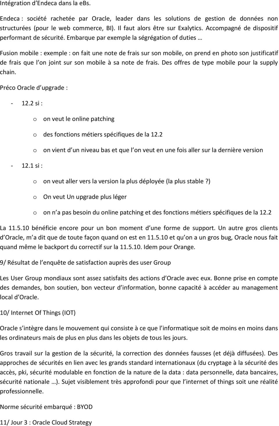 Embarque par exemple la ségrégation of duties Fusion mobile : exemple : on fait une note de frais sur son mobile, on prend en photo son justificatif de frais que l on joint sur son mobile à sa note