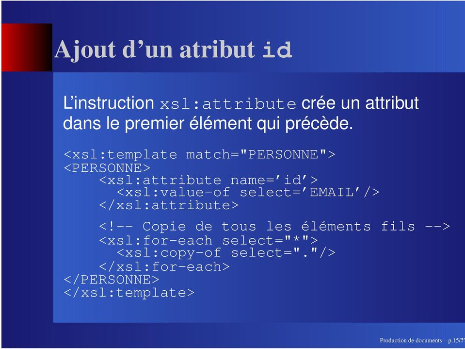 "<xsl:template match=""personne""> <PERSONNE> <xsl:attribute name= id > <xsl:value-of select= EMAIL"
