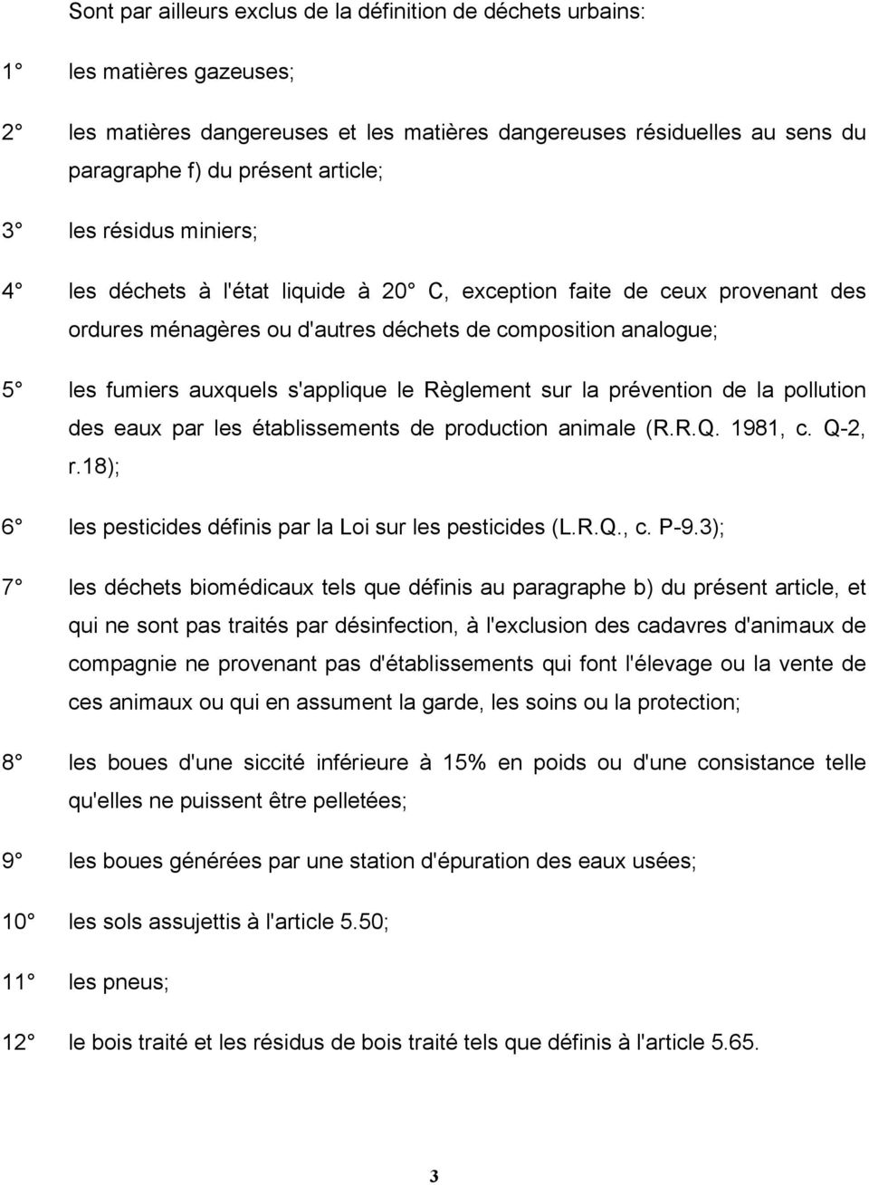 Règlement sur la prévention de la pollution des eaux par les établissements de production animale (R.R.Q. 1981, c. Q-2, r.18); 6 les pesticides définis par la Loi sur les pesticides (L.R.Q., c. P-9.