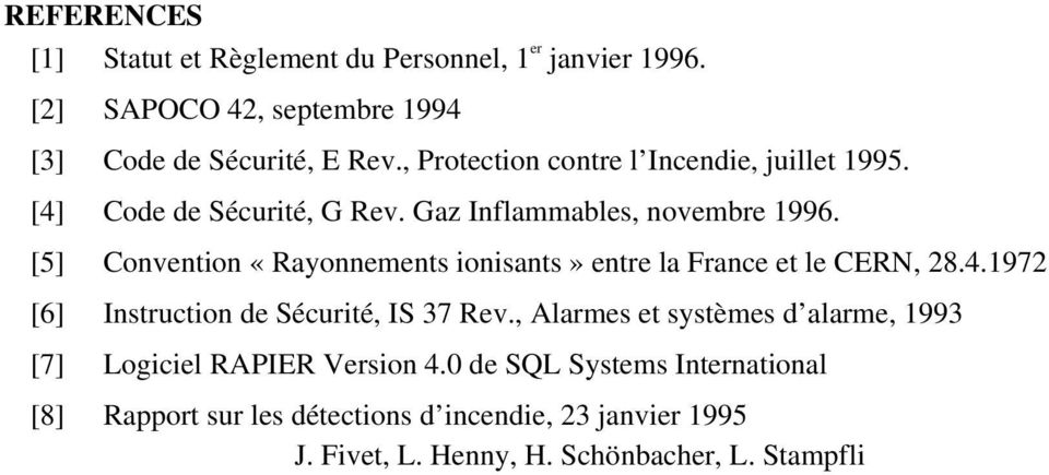 [5] Convention «Rayonnements ionisants» entre la France et le CERN, 28.4.1972 [6] Instruction de Sécurité, IS 37 Rev.