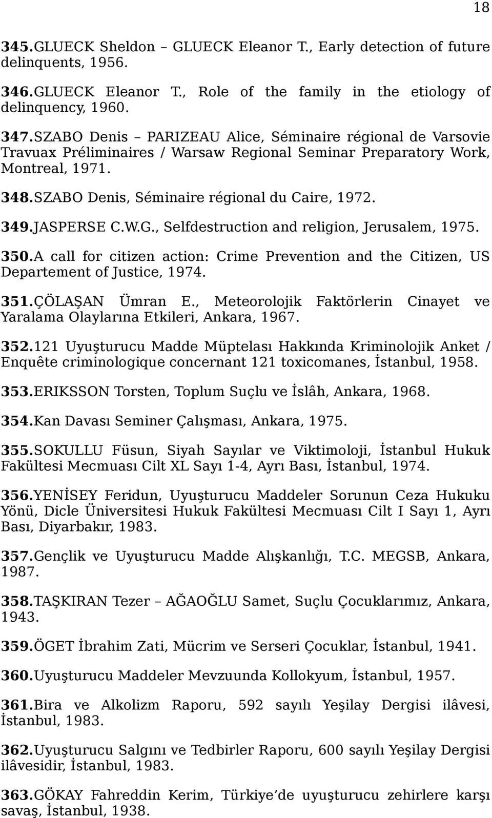 JASPERSE C.W.G., Selfdestruction and religion, Jerusalem, 1975. 350.A call for citizen action: Crime Prevention and the Citizen, US Departement of Justice, 1974. 351.ÇÖLAŞAN Ümran E.