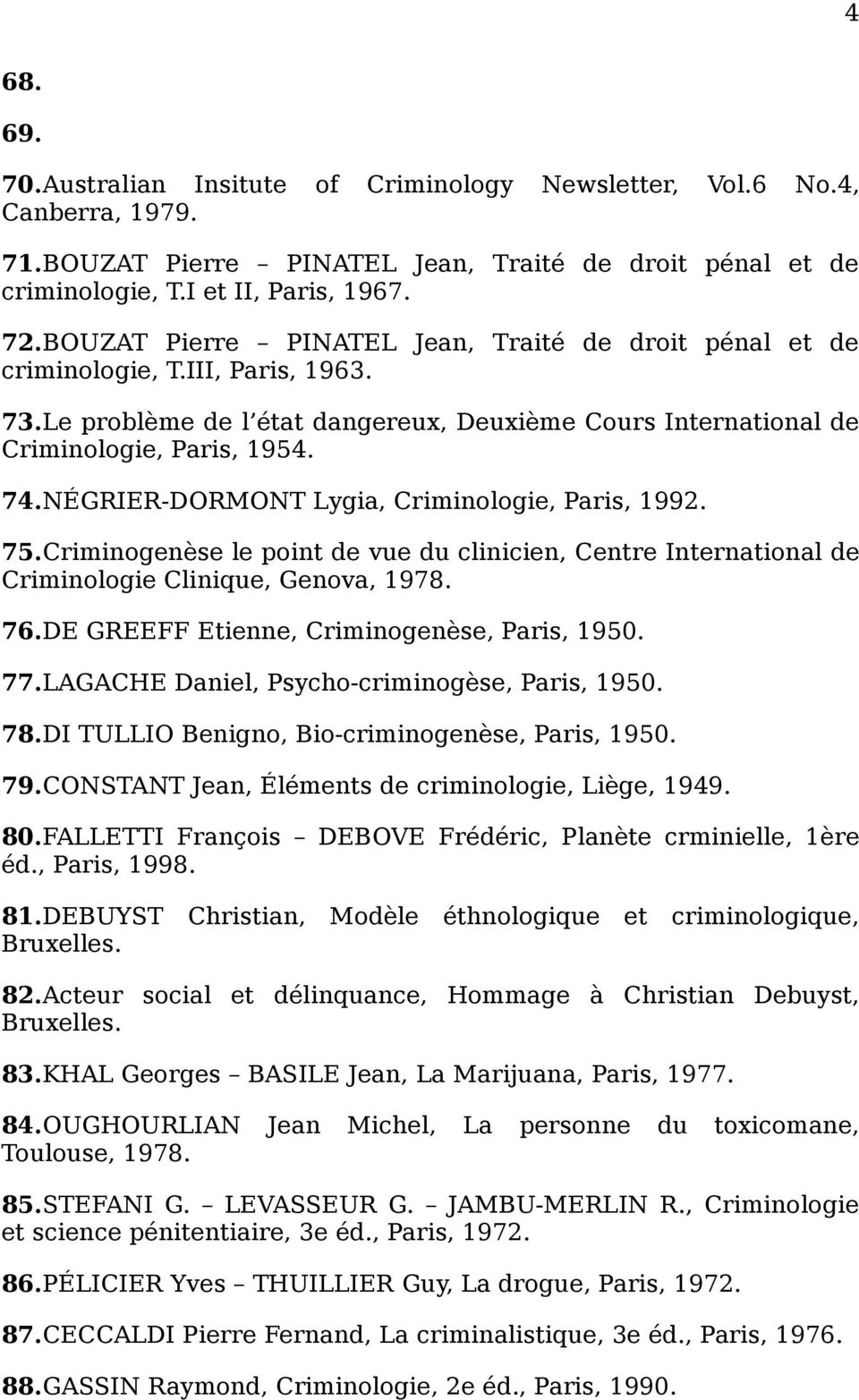 NÉGRIER-DORMONT Lygia, Criminologie, Paris, 1992. 75.Criminogenèse le point de vue du clinicien, Centre International de Criminologie Clinique, Genova, 1978. 76.