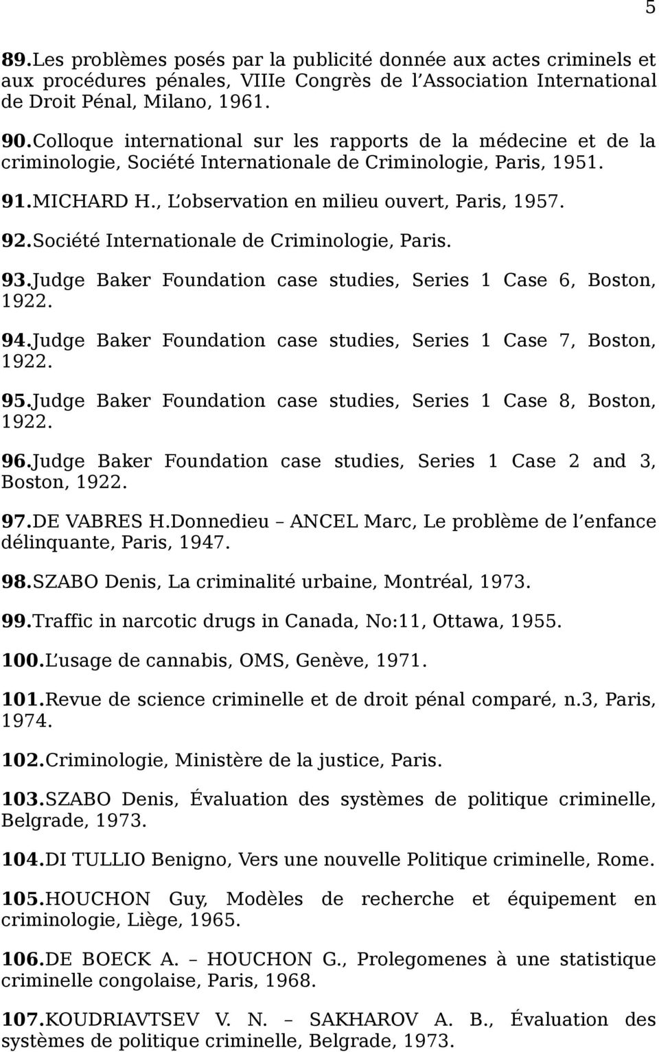Société Internationale de Criminologie, Paris. 93.Judge Baker Foundation case studies, Series 1 Case 6, Boston, 1922. 94.Judge Baker Foundation case studies, Series 1 Case 7, Boston, 1922. 95.