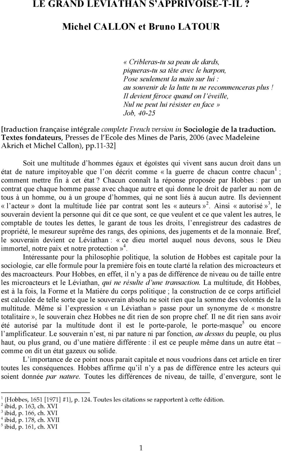 Il devient féroce quand on l éveille, Nul ne peut lui résister en face» Job, 40-25 [traduction française intégrale complete French version in Sociologie de la traduction.