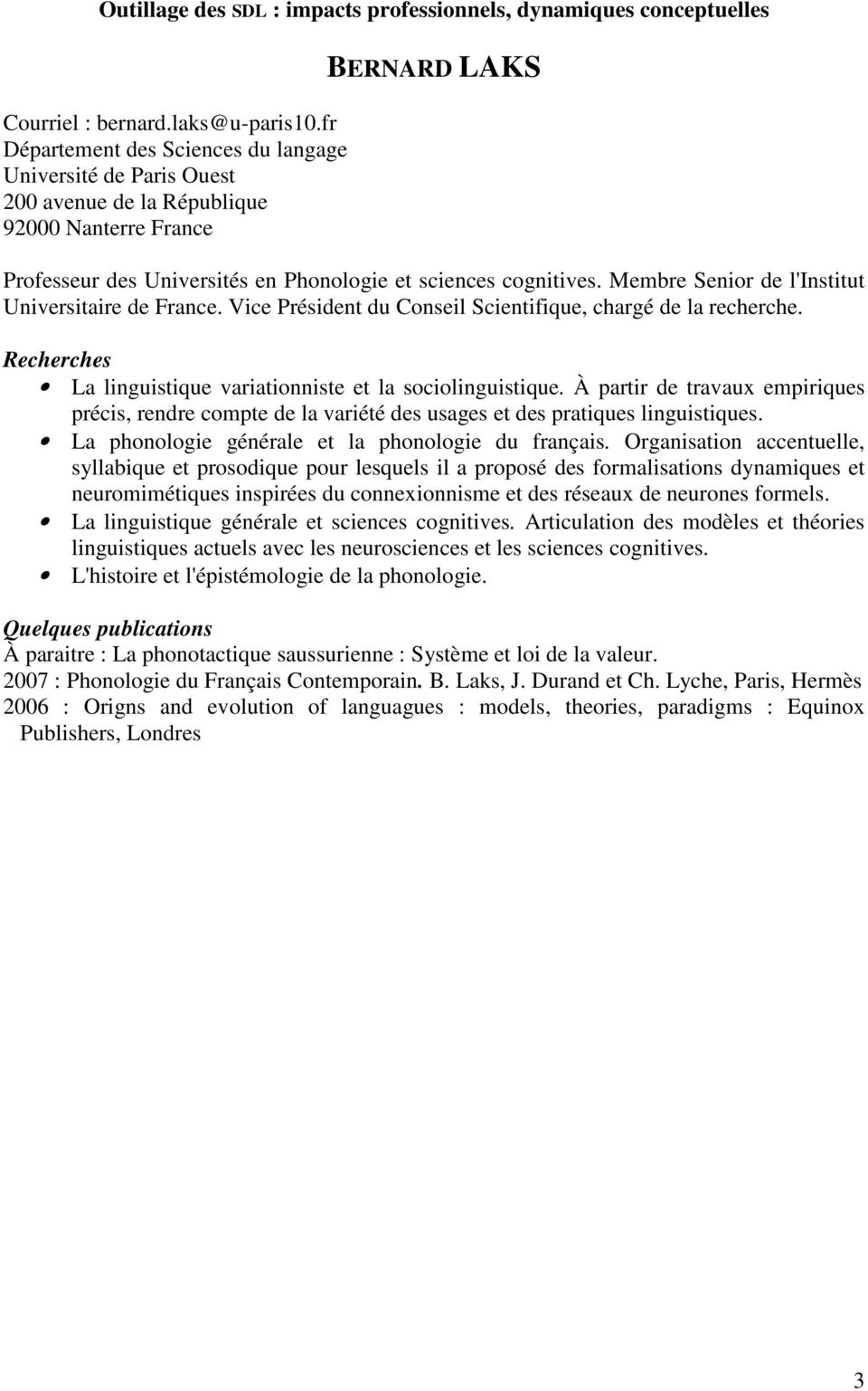Membre Senior de l'institut Universitaire de France. Vice Président du Conseil Scientifique, chargé de la recherche. La linguistique variationniste et la sociolinguistique.