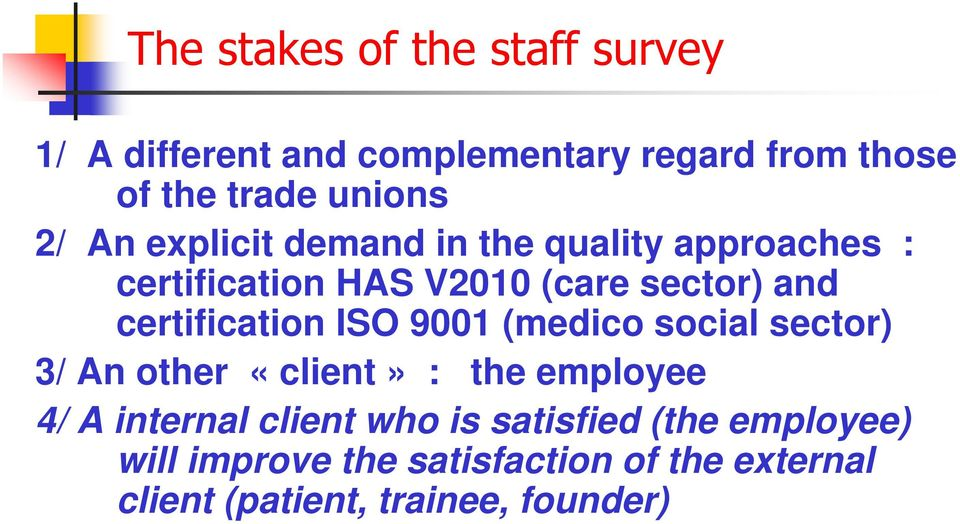 certification ISO 9001 (medico social sector) 3/ An other «client» : the employee 4/ A internal client