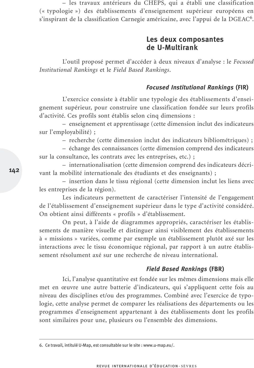 Focused Institutional Rankings (FIR) 142 L exercice consiste àétablir une typologie des établissements d enseignement supérieur, pour construire une classification fondée sur leurs profils d activité.