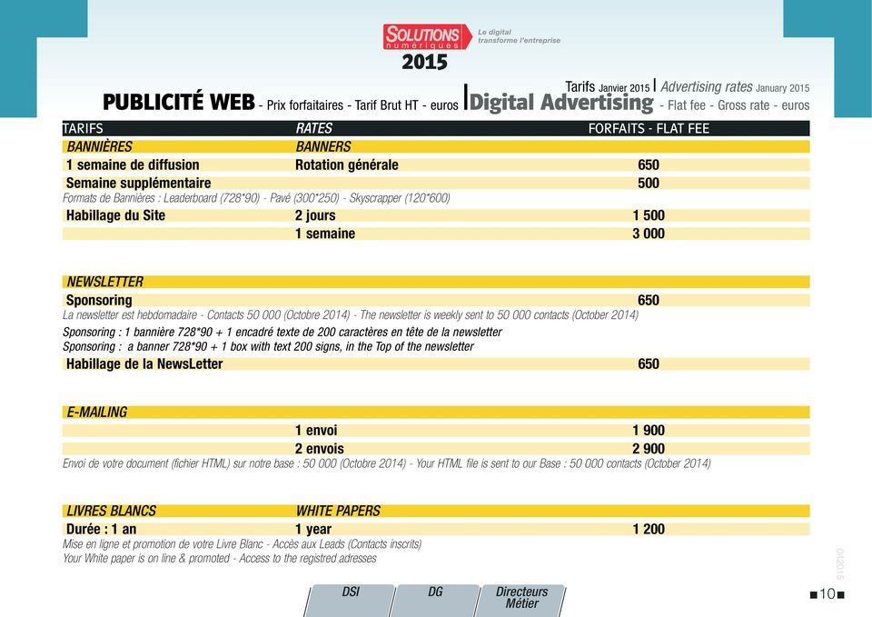 jours 1 500 1 semaine 3 000 NEWSLETTER Sponsoring 650 La newsletter est hebdomadaire - Contacts 50 000 (Octobre 2014) - The newsletter is weekly sent to 50 000 contacts (October 2014) Sponsoring : 1
