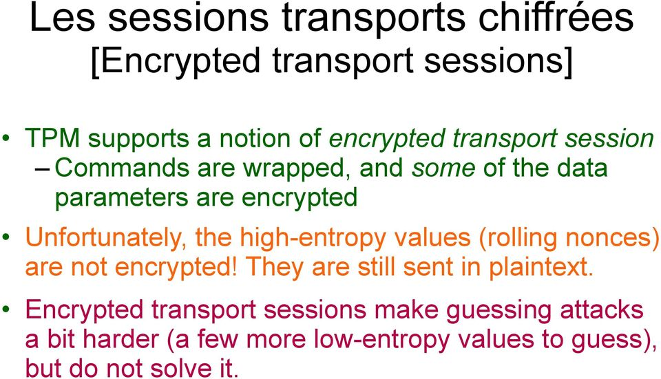 high-entropy values (rolling nonces) are not encrypted! They are still sent in plaintext.