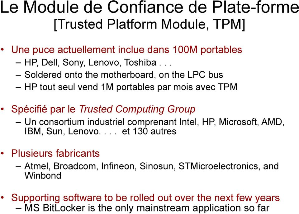 .. Soldered onto the motherboard, on the LPC bus HP tout seul vend 1M portables par mois avec TPM Spécifié par le Trusted Computing Group Un