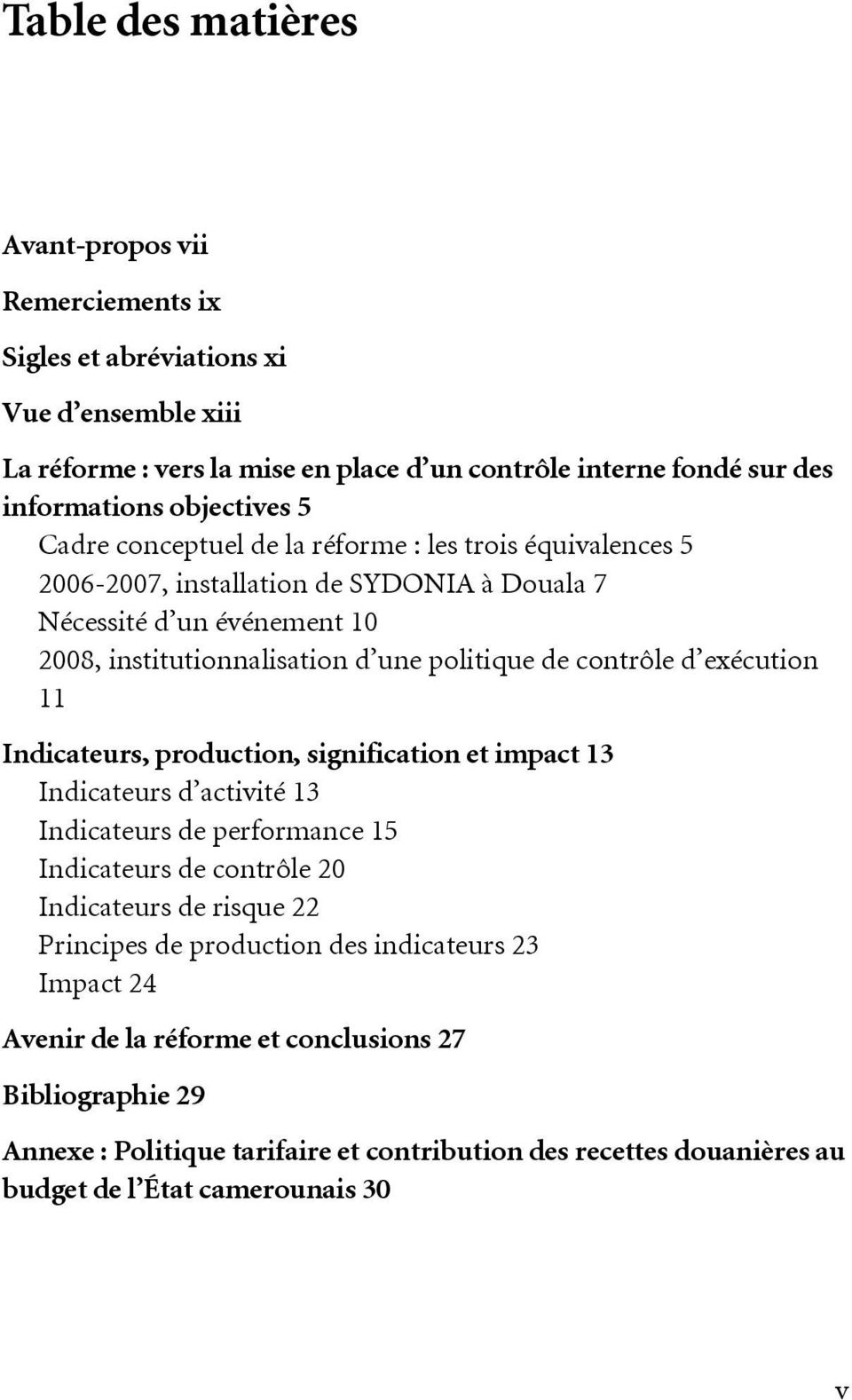 exécution 11 Indicateurs, production, signification et impact 13 Indicateurs d activité 13 Indicateurs de performance 15 Indicateurs de contrôle 20 Indicateurs de risque 22 Principes de