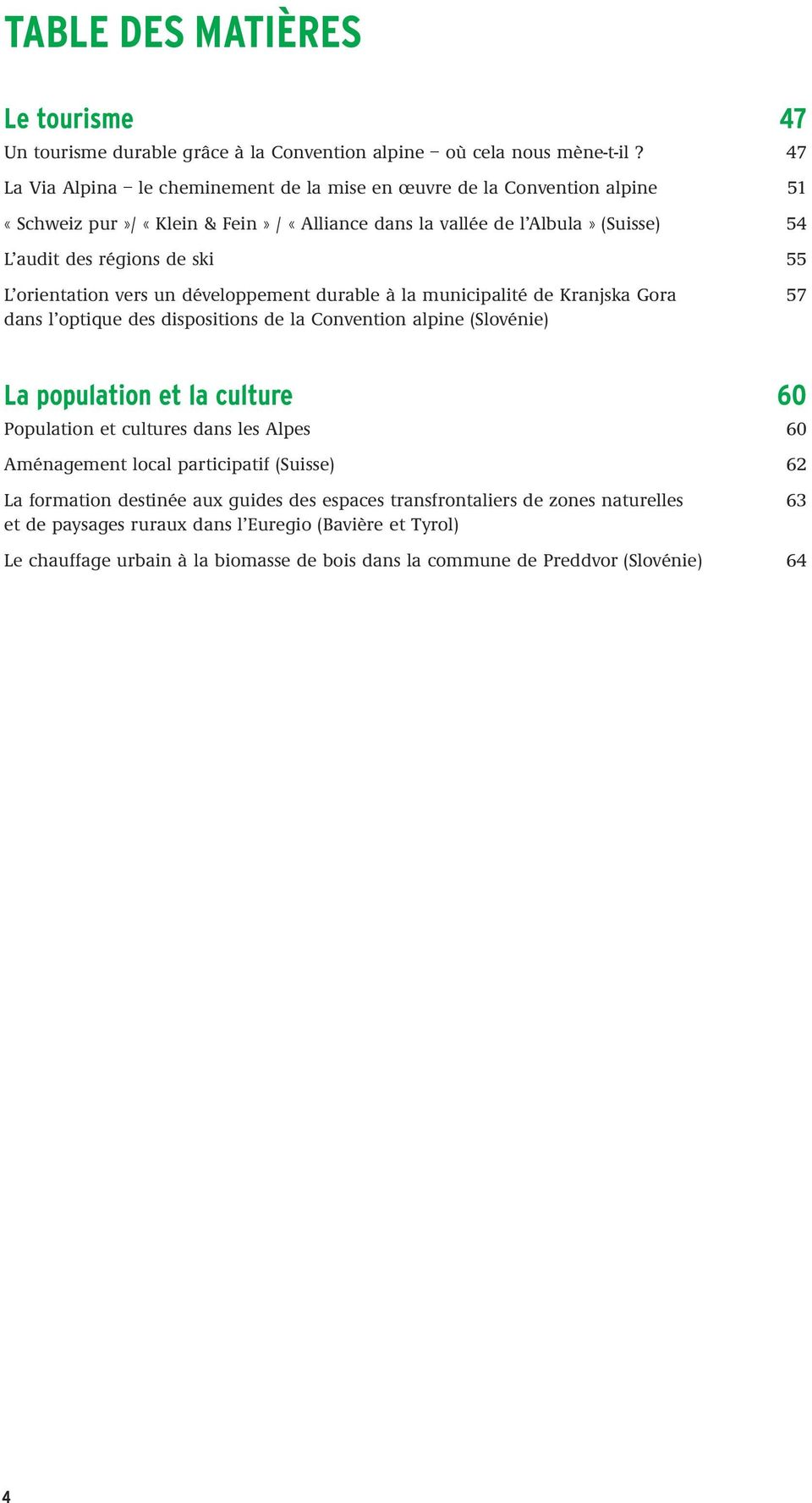 orientation vers un développement durable à la municipalité de Kranjska Gora 57 dans l optique des dispositions de la Convention alpine (Slovénie) La population et la culture 60 Population et