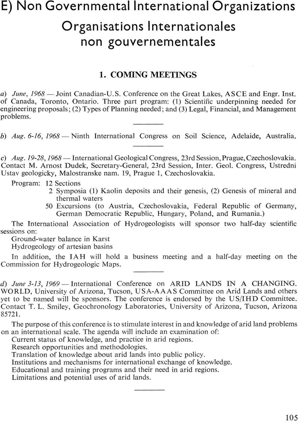 b) Aug. 6-16, 1968 Ninth International Congress on Soil Science, Adelaide, Australia. c) Aug. 19-28,1968 International Geological Congress, 23rd Session, Prague, Czechoslovakia. Contact M.