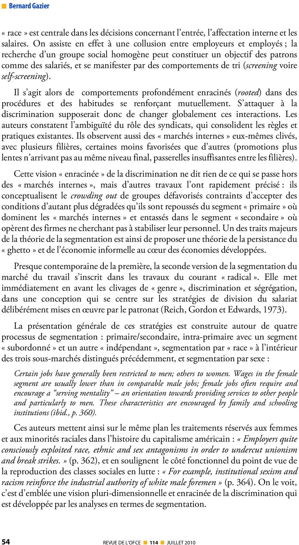 comportements de tri (screening voire self-screening). Il s agit alors de comportements profondément enracinés (rooted) dans des procédures et des habitudes se renforçant mutuellement.