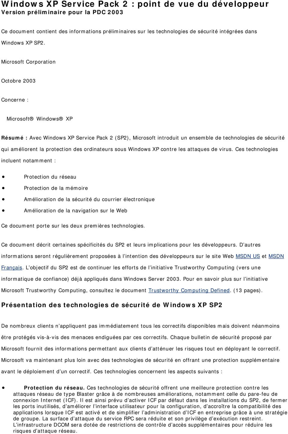 Microsoft Corporation Octobre 2003 Concerne : Microsoft Windows XP Résumé : Avec Windows XP Service Pack 2 (SP2), Microsoft introduit un ensemble de technologies de sécurité qui améliorent la