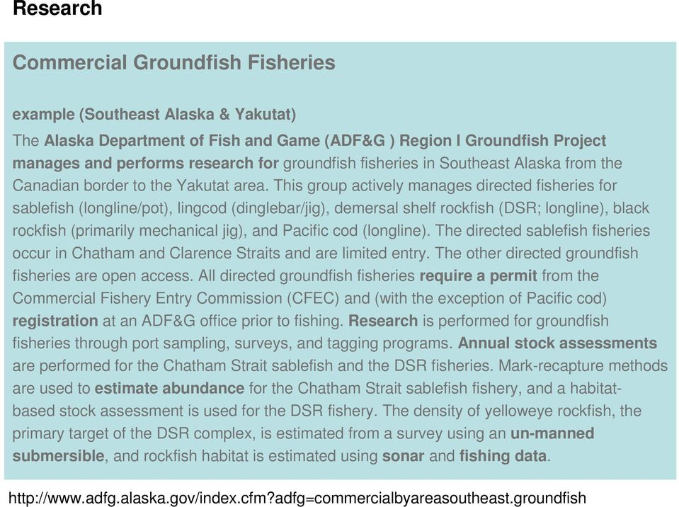 This group actively manages directed fisheries for sablefish (longline/pot), lingcod (dinglebar/jig), demersal shelf rockfish (DSR; longline), black rockfish (primarily mechanical jig), and Pacific