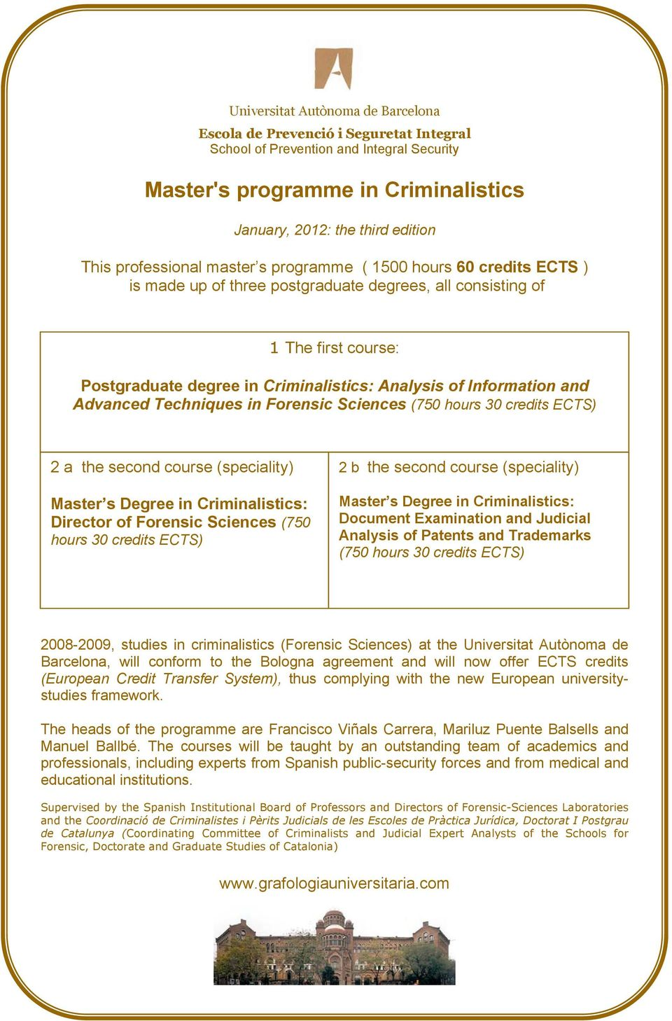 Forensic Sciences (750 hours 30 credits ECTS) 2 a the second course (speciality) Master s Degree in Criminalistics: Director of Forensic Sciences (750 hours 30 credits ECTS) 2 b the second course