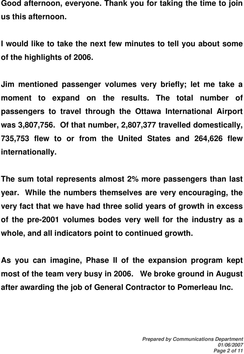 Of that number, 2,807,377 travelled domestically, 735,753 flew to or from the United States and 264,626 flew internationally. The sum total represents almost 2% more passengers than last year.