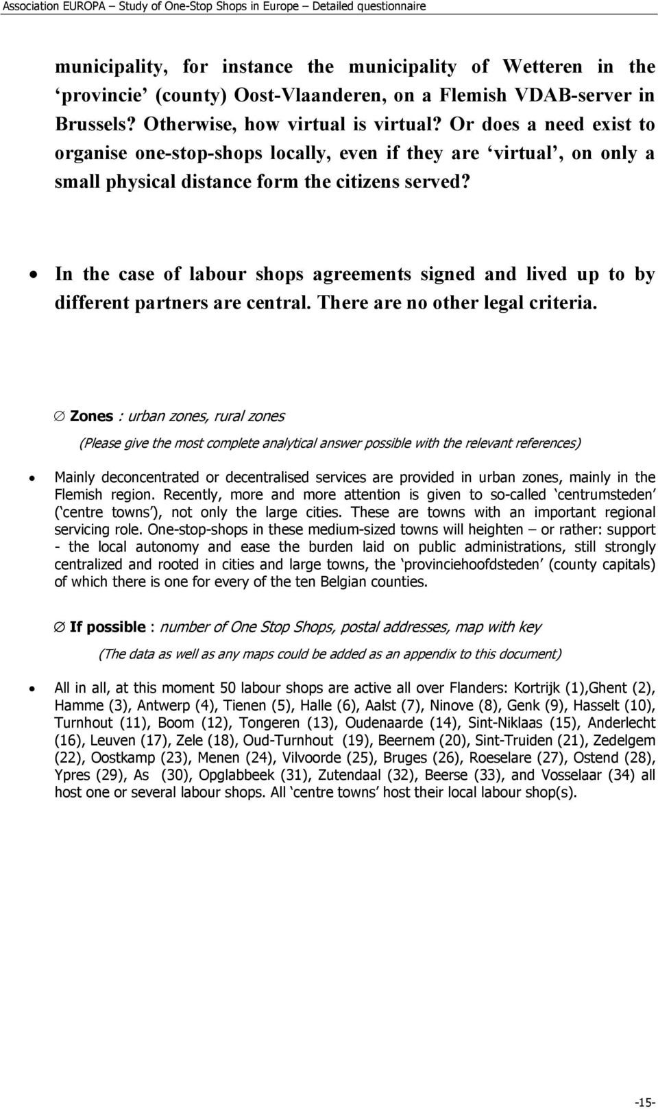 In the case of labour shops agreements signed and lived up to by different partners are central. There are no other legal criteria.