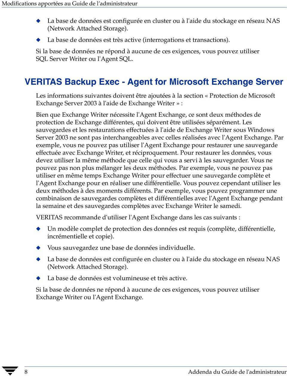 VERITAS Backup Exec - Agent for Microsoft Exchange Server Les informations suivantes doivent être ajoutées à la section «Protection de Microsoft Exchange Server 2003 à l'aide de Exchange Writer» :