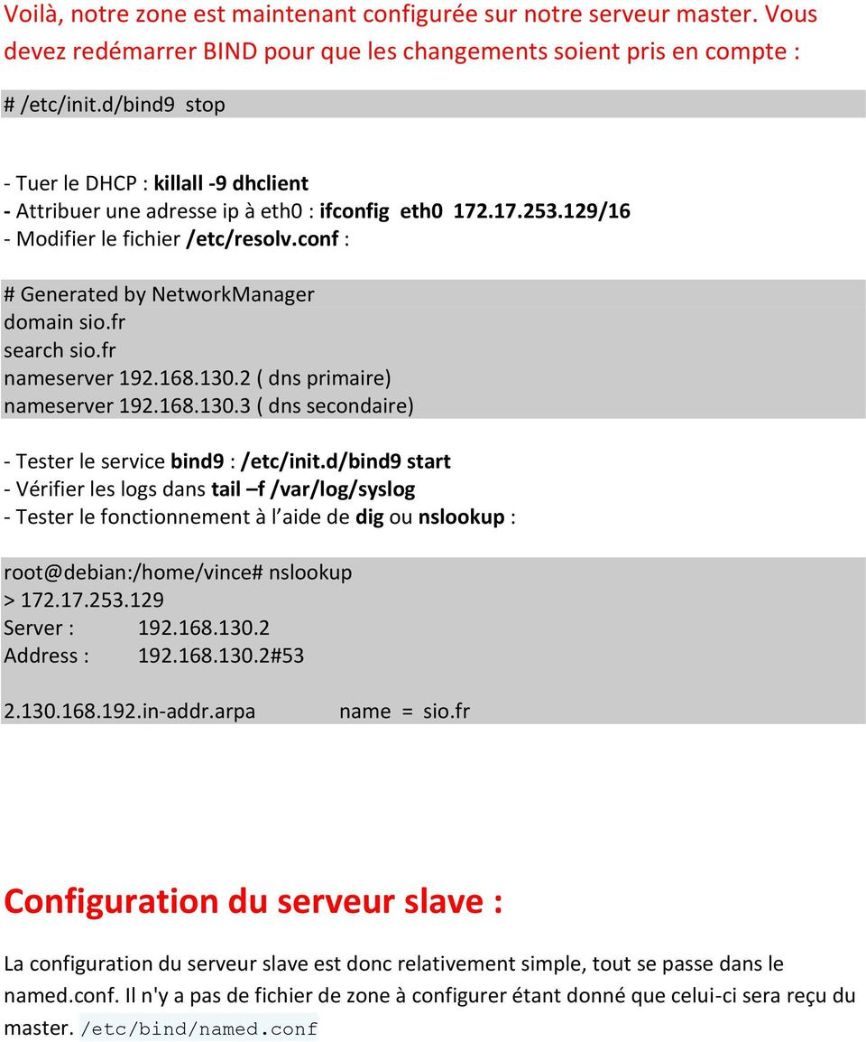 fr search sio.fr nameserver 192.168.130.2 ( dns primaire) nameserver 192.168.130.3 ( dns secondaire) - Tester le service bind9 : /etc/init.