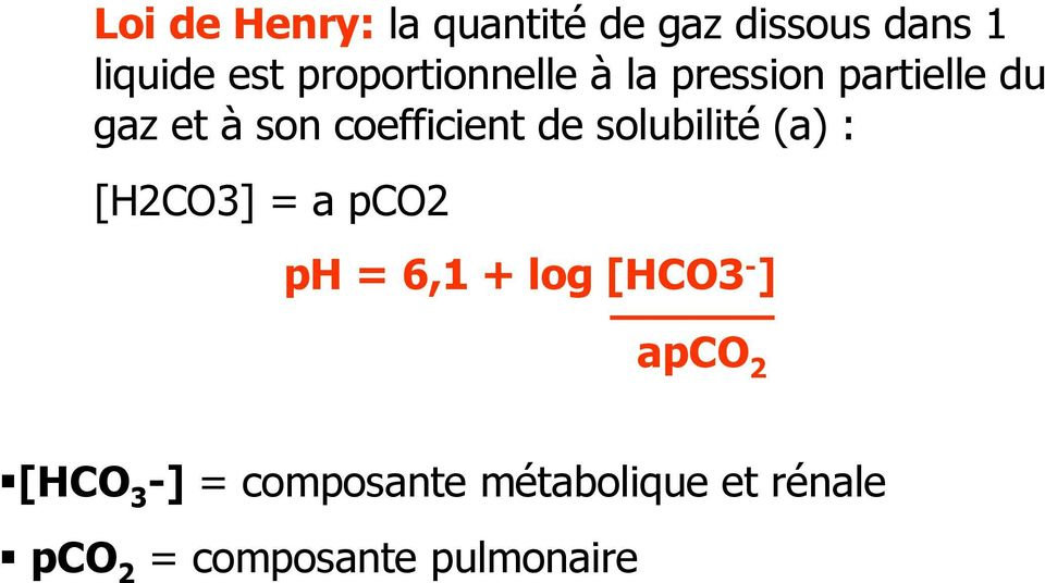 de solubilité (a) : [H2CO3] = a pco2 ph = 6,1 + log [HCO3 - ] apco