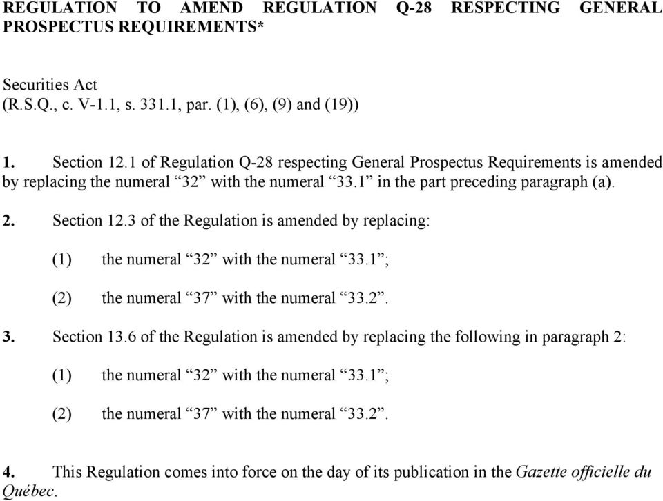 3 of the Regulation is amended by replacing: (1) the numeral 32 with the numeral 33.1 ; (2) the numeral 37 with the numeral 33.2. 3. Section 13.