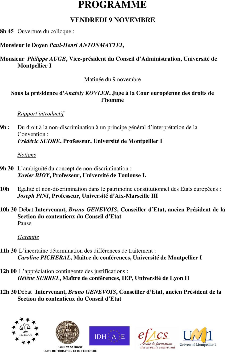 interprétation de la Convention : Frédéric SUDRE, Professeur, Université de Montpellier I Notions 9h 30 L ambiguïté du concept de non-discrimination : Xavier BIOY, Professeur, Université de Toulouse