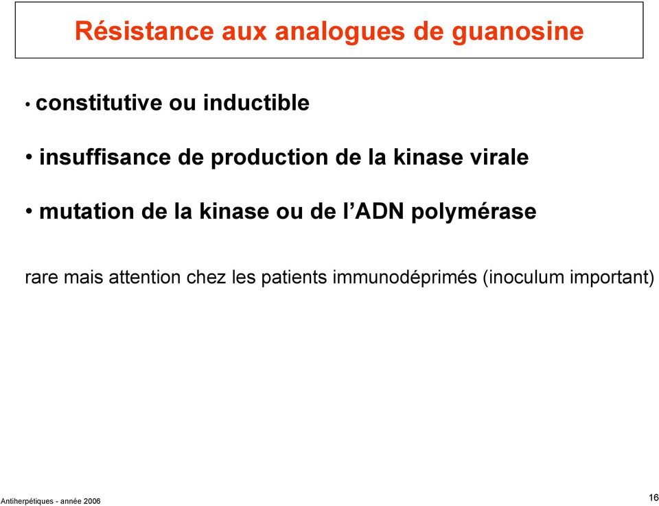 kinase ou de l AD polymérase rare mais attention chez les