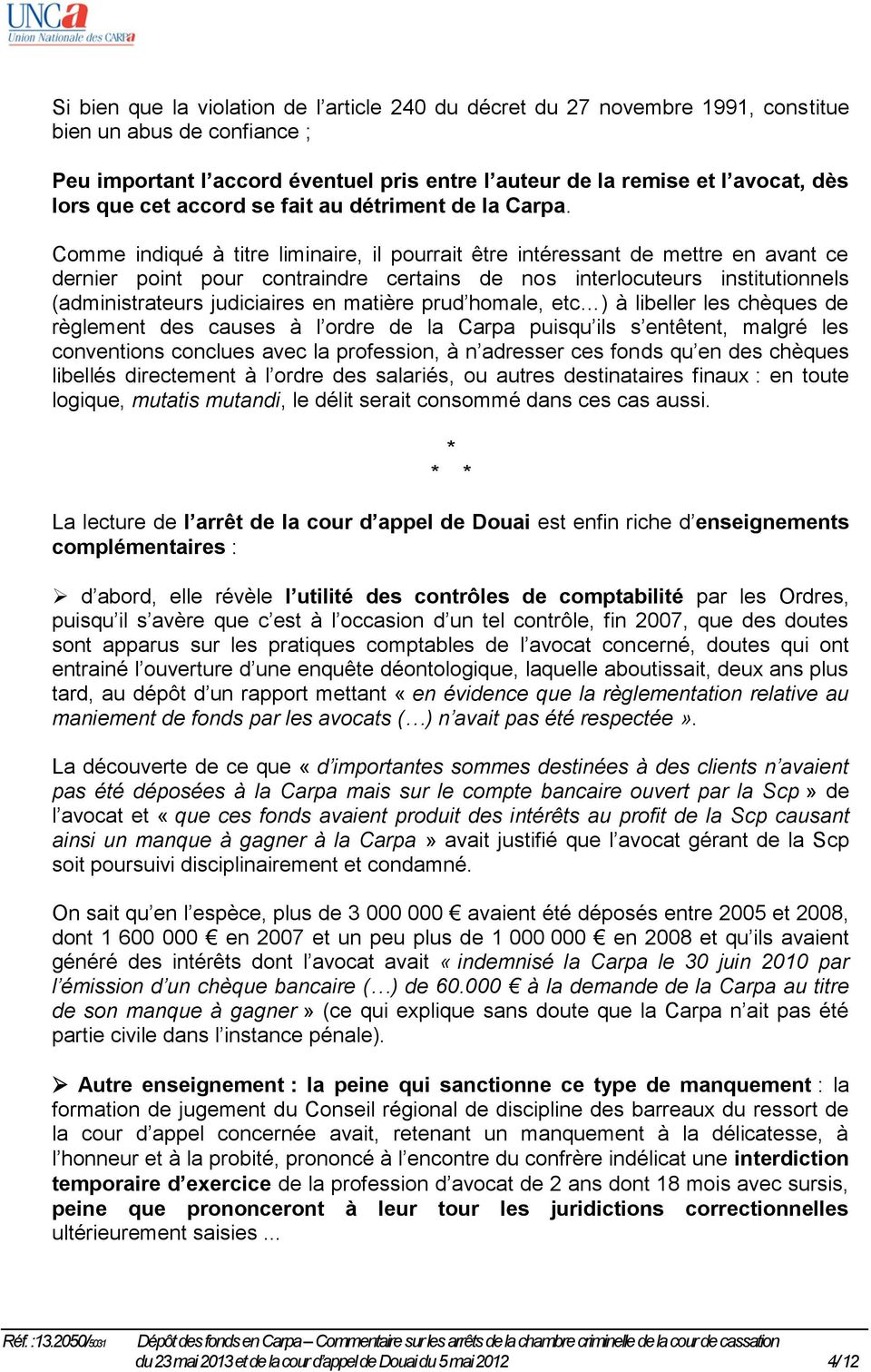 Comme indiqué à titre liminaire, il pourrait être intéressant de mettre en avant ce dernier point pour contraindre certains de nos interlocuteurs institutionnels (administrateurs judiciaires en