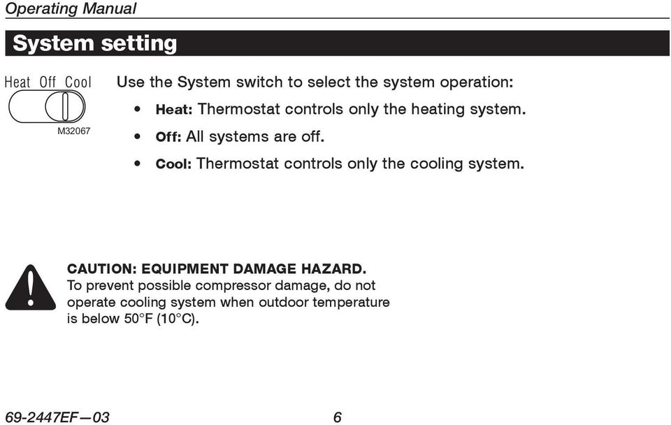 Cool: Thermostat controls only the cooling system. CAUTION: EQUIPMENT DAMAGE HAZARD.