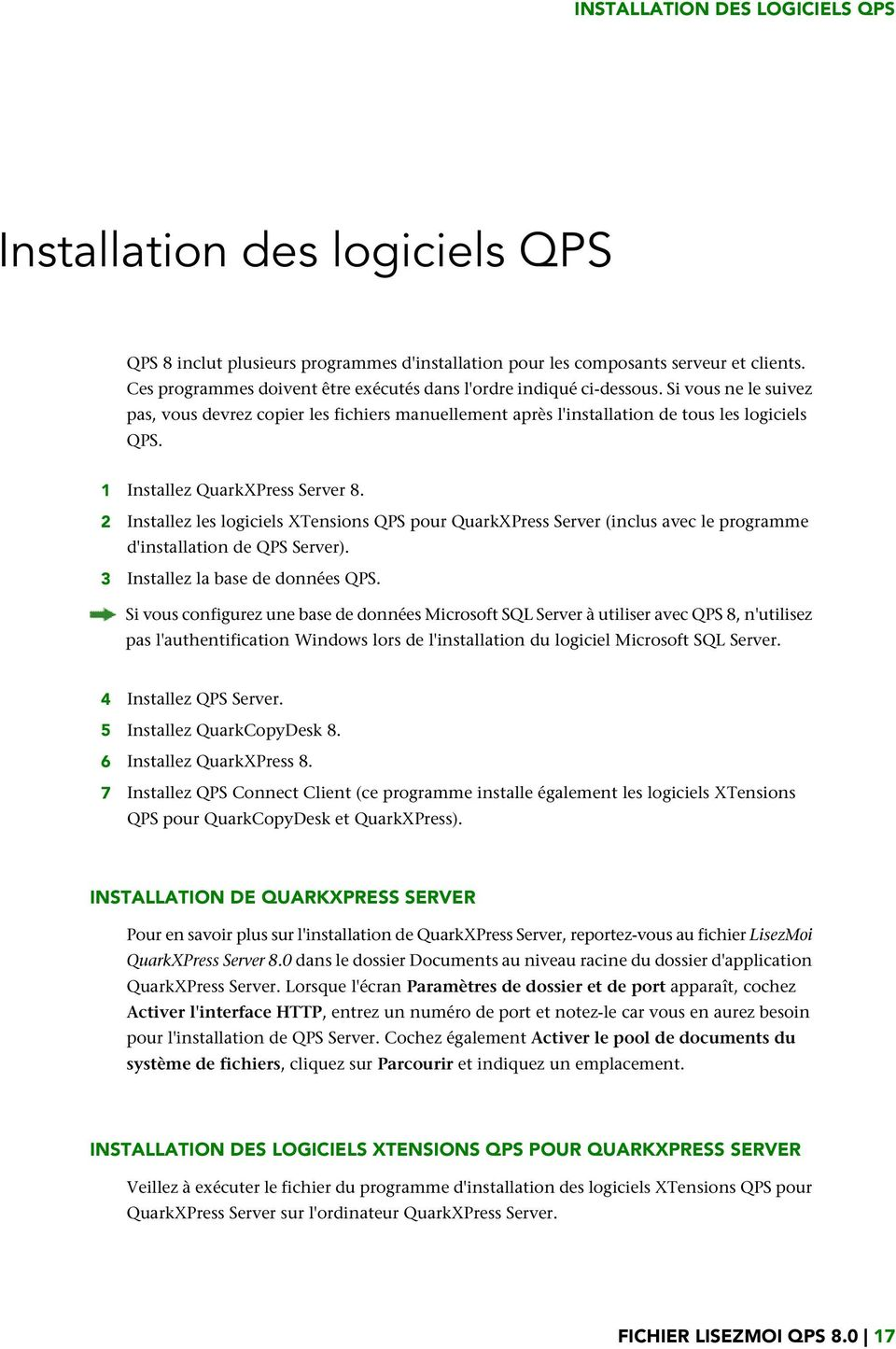1 Installez QuarkXPress Server 8. 2 Installez les logiciels XTensions QPS pour QuarkXPress Server (inclus avec le programme d'installation de QPS Server). 3 Installez la base de données QPS.