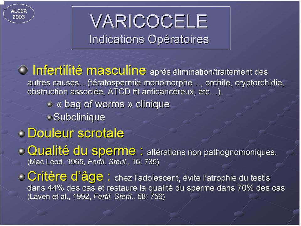 «bag of worms» clinique Subclinique Douleur scrotale Qualité du sperme : alt altérations non pathognomoniques. (Mac Leod,, 1965, Fertil.