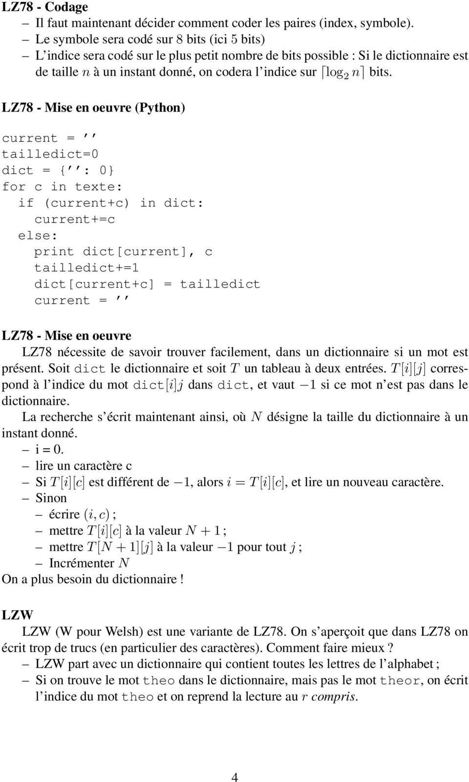 LZ78 - Mise en oeuvre (Python) current = tailledict=0 dict = { : 0} for c in texte: if (current+c) in dict: current+=c else: print dict[current], c tailledict+=1 dict[current+c] = tailledict current