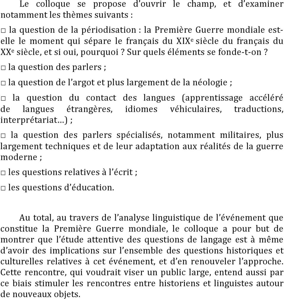 la question des parlers ; la question de l argot et plus largement de la néologie ; la question du contact des langues (apprentissage accéléré de langues étrangères, idiomes véhiculaires,