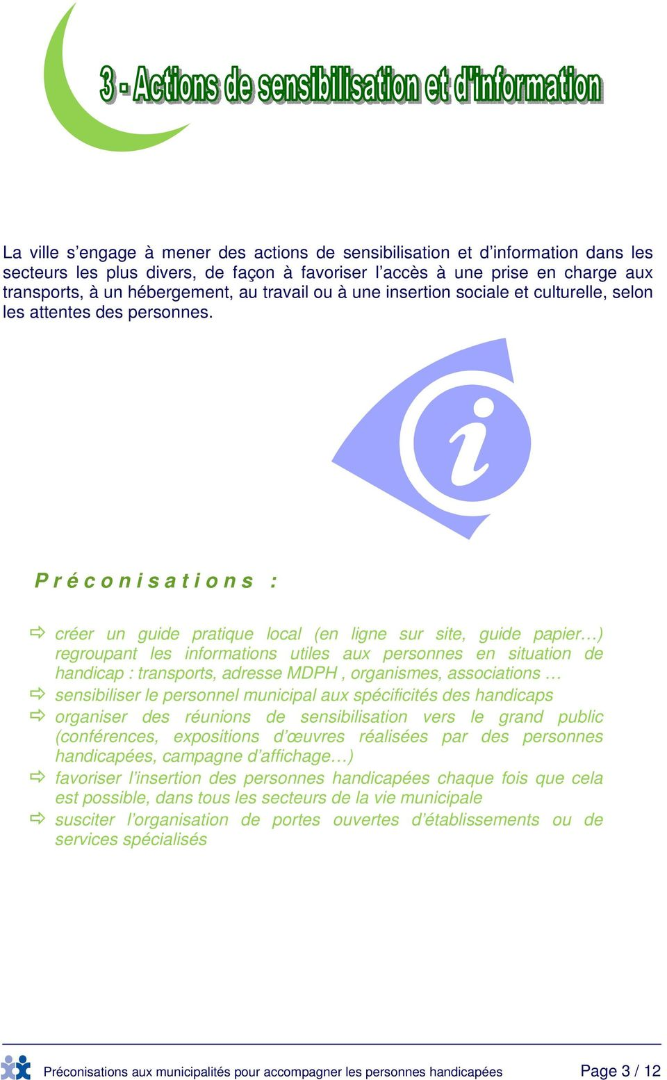 créer un guide pratique local (en ligne sur site, guide papier ) regroupant les informations utiles aux personnes en situation de handicap : transports, adresse MDPH, organismes, associations