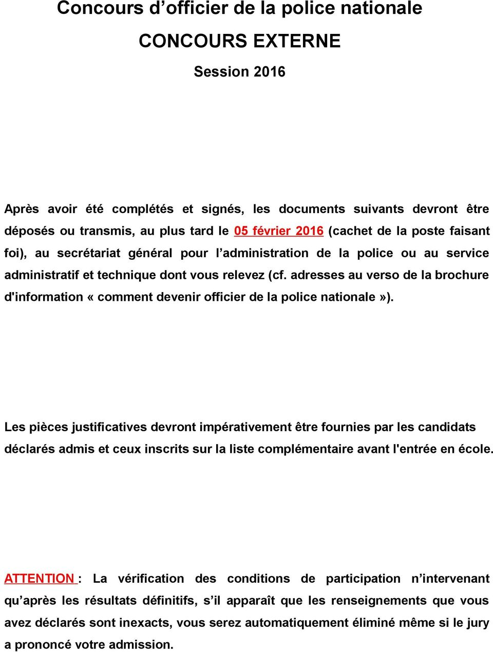 adresses au verso de la brochure d'information «comment devenir officier de la police nationale»).
