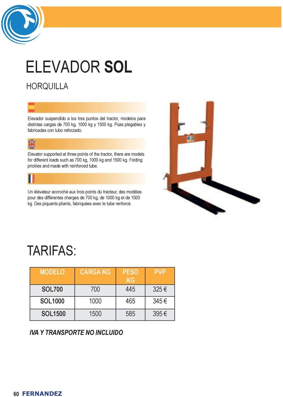 Elevator supported at three points of the tractor, there are models for different loads such as 700 kg, 1000 kg and 1500 kg.