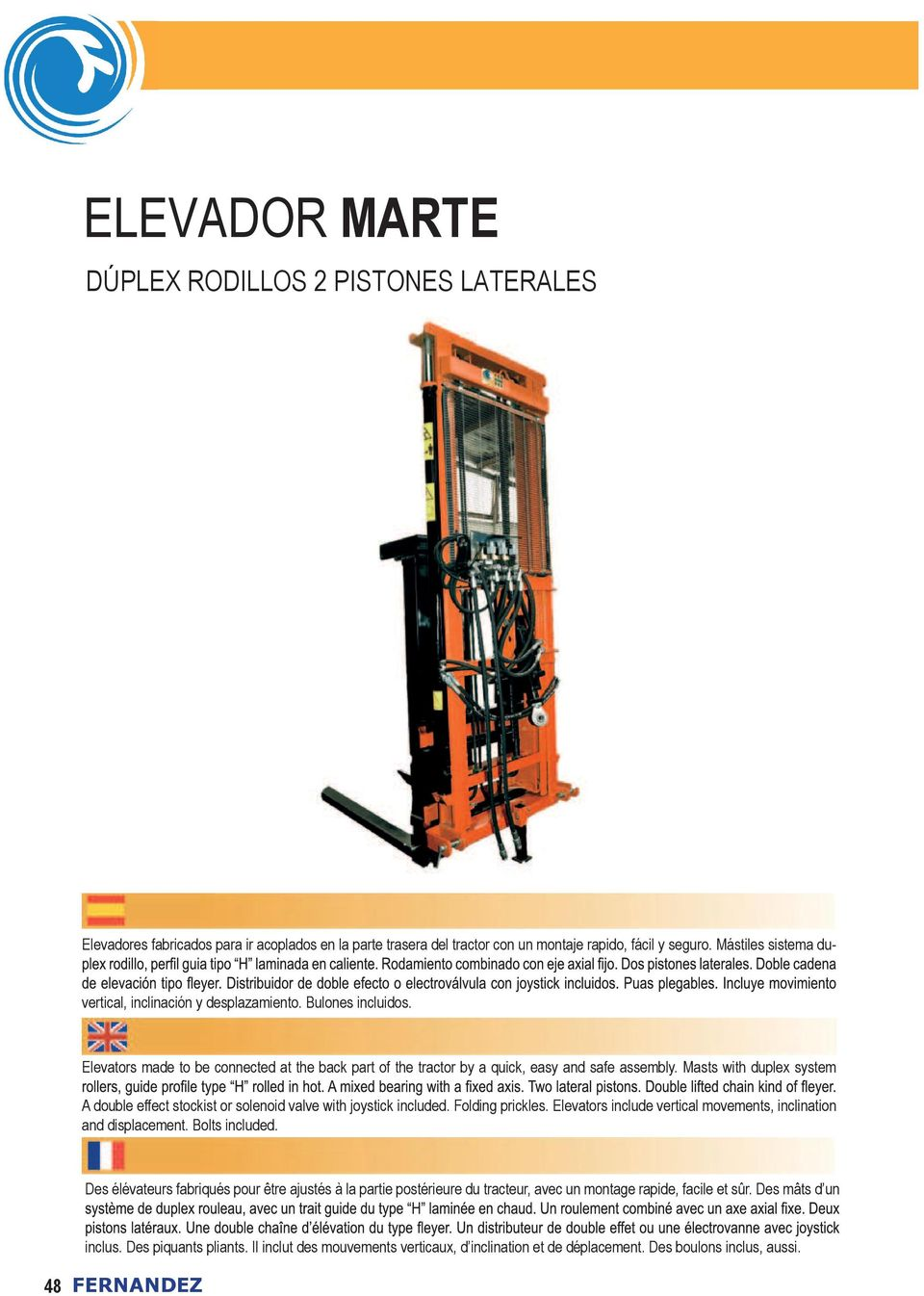 Masts with duplex system A double effect stockist or solenoid valve with joystick included. Folding prickles. Elevators include vertical movements, inclination and displacement. Bolts included.