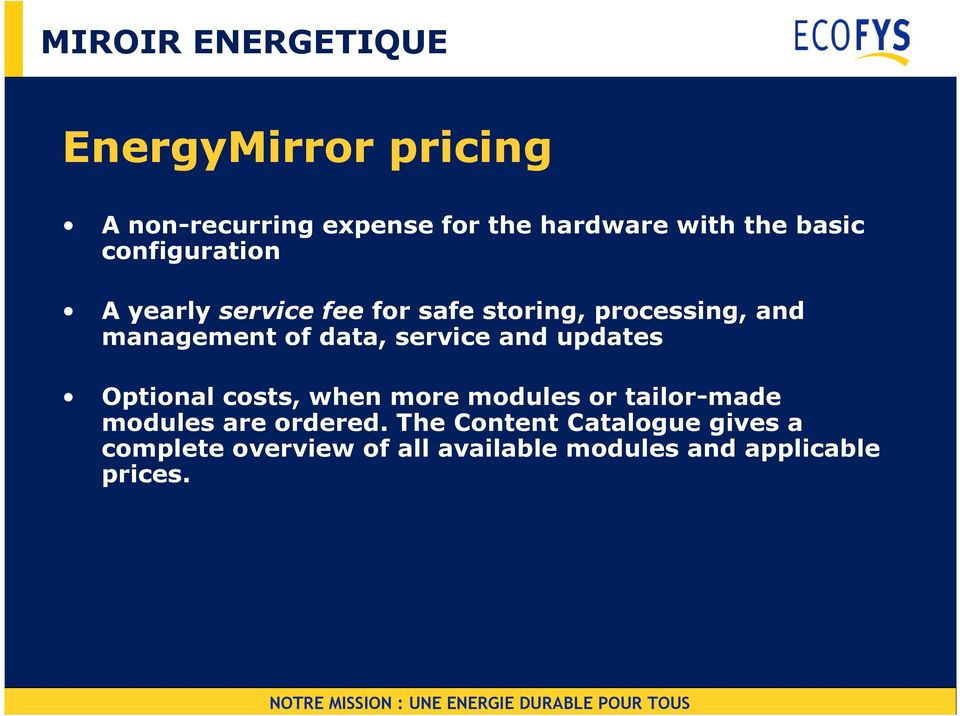 data, service and updates Optional costs, when more modules or tailor-made modules are