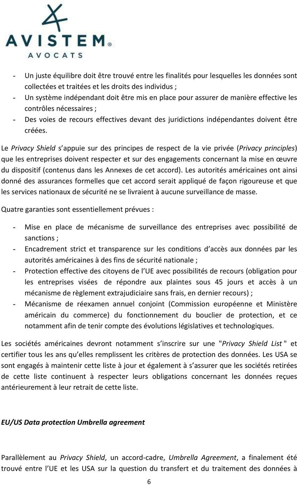 Le Privacy Shield s appuie sur des principes de respect de la vie privée (Privacy principles) que les entreprises doivent respecter et sur des engagements concernant la mise en œuvre du dispositif